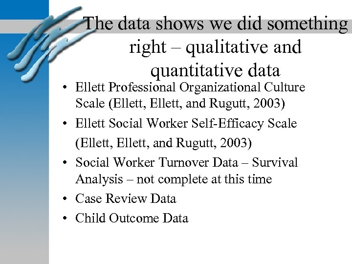 The data shows we did something right – qualitative and quantitative data • Ellett