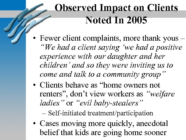 Observed Impact on Clients Noted In 2005 • Fewer client complaints, more thank yous