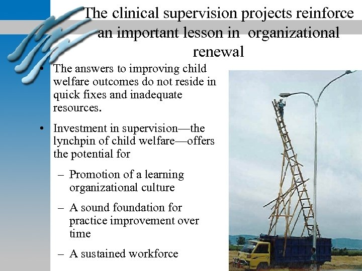 The clinical supervision projects reinforce an important lesson in organizational renewal • The answers