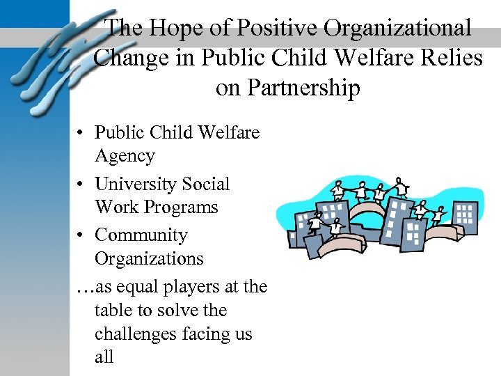 The Hope of Positive Organizational Change in Public Child Welfare Relies on Partnership •