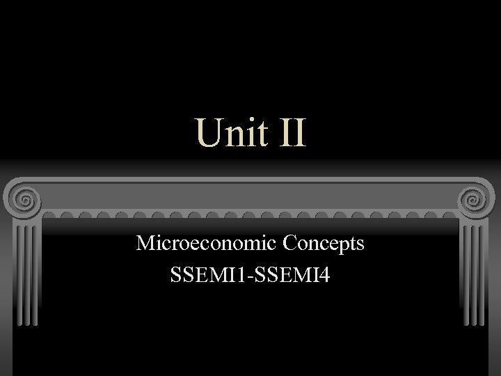 Unit II Microeconomic Concepts SSEMI 1 -SSEMI 4