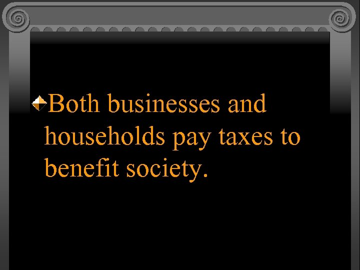Both businesses and households pay taxes to benefit society.
