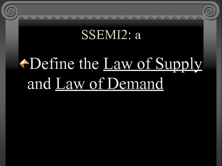 SSEMI 2: a Define the Law of Supply and Law of Demand