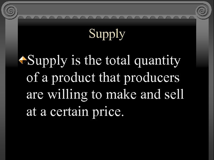 Supply is the total quantity of a product that producers are willing to make