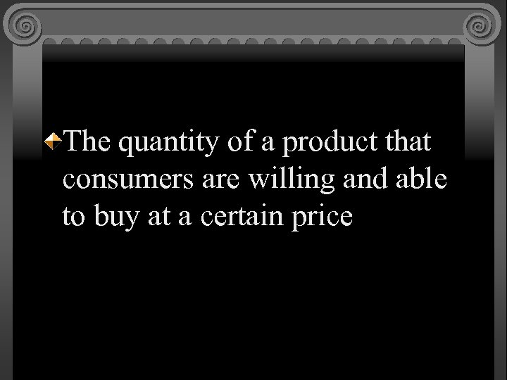 The quantity of a product that consumers are willing and able to buy at