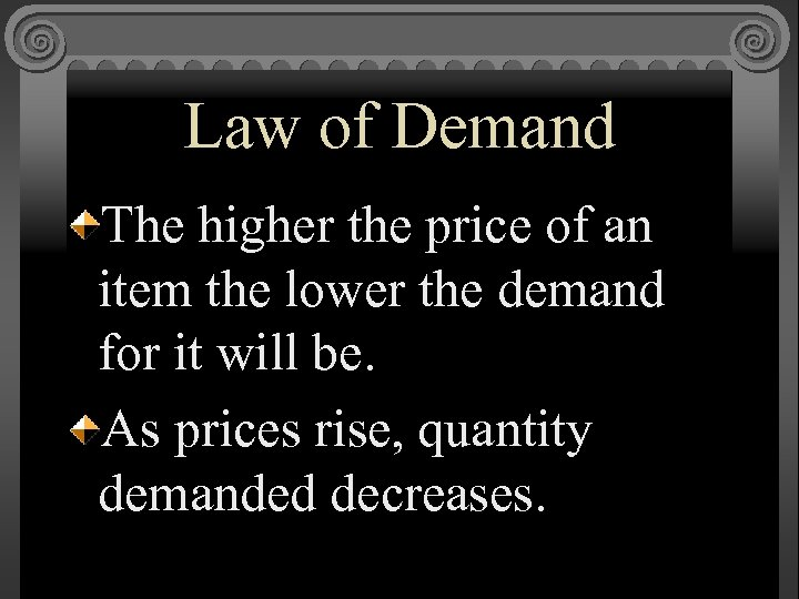 Law of Demand The higher the price of an item the lower the demand