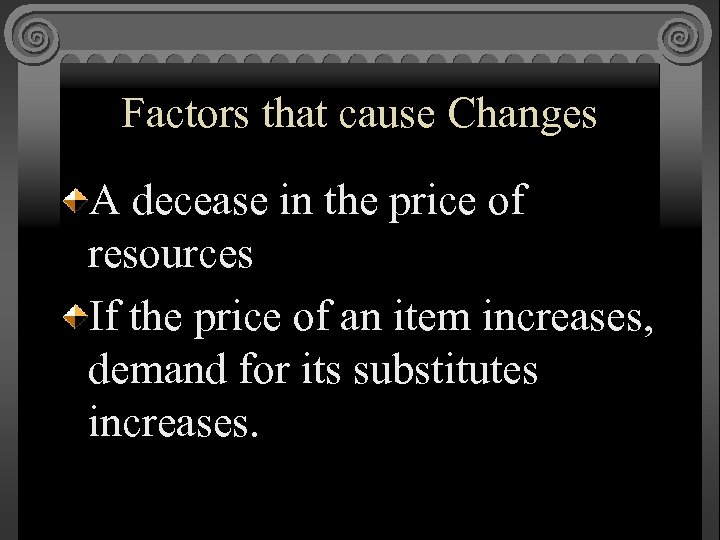 Factors that cause Changes A decease in the price of resources If the price