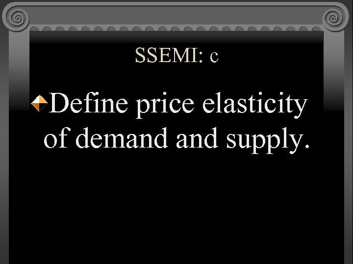 SSEMI: c Define price elasticity of demand supply.