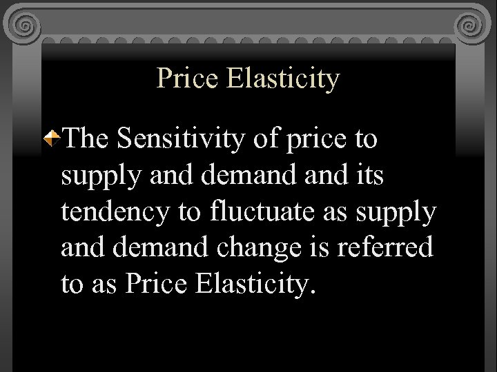 Price Elasticity The Sensitivity of price to supply and demand its tendency to fluctuate