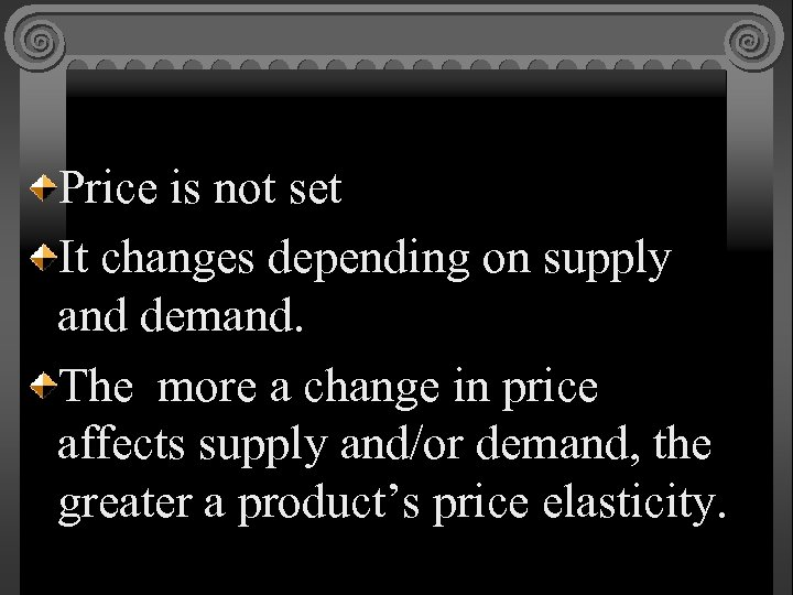 Price is not set It changes depending on supply and demand. The more a