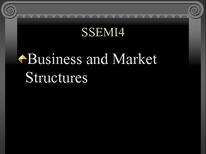 SSEMI 4 Business and Market Structures