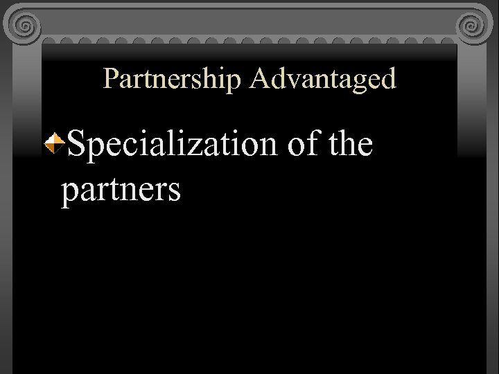 Partnership Advantaged Specialization of the partners