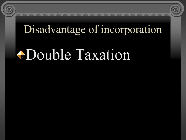 Disadvantage of incorporation Double Taxation