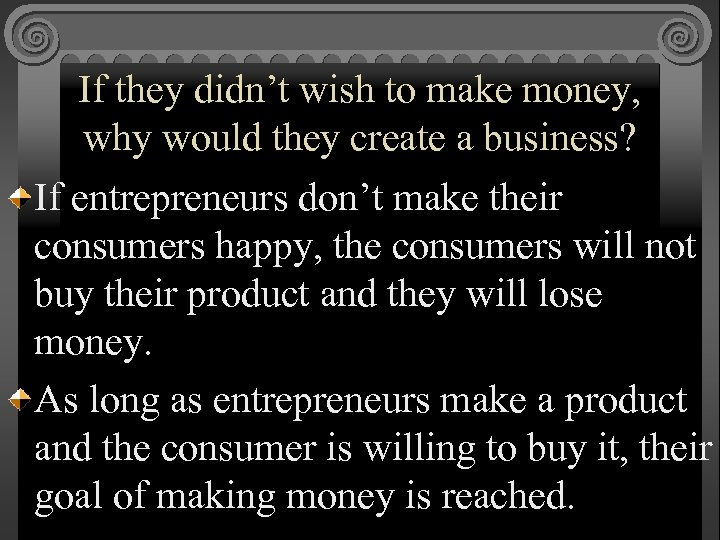If they didn't wish to make money, why would they create a business? If