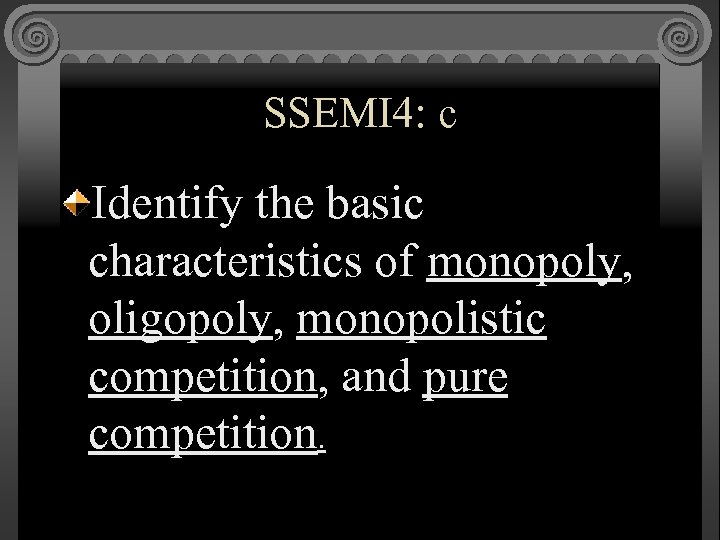 SSEMI 4: c Identify the basic characteristics of monopoly, oligopoly, monopolistic competition, and pure