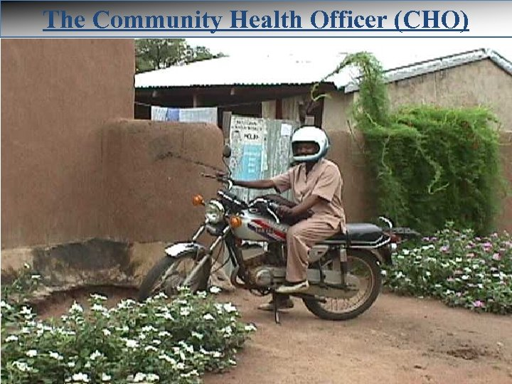 The Community Health Officer (CHO)