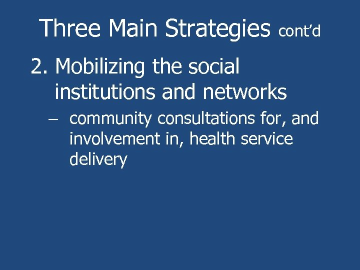 Three Main Strategies cont'd 2. Mobilizing the social institutions and networks – community consultations