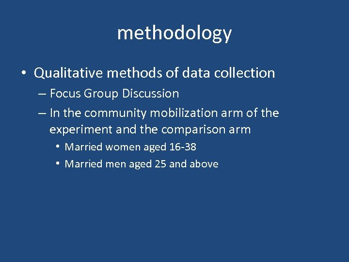 methodology • Qualitative methods of data collection – Focus Group Discussion – In the