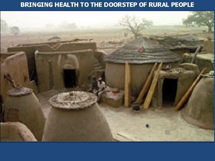 BRINGING HEALTH TO THE DOORSTEP OF RURAL PEOPLE