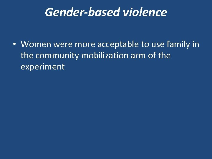 Gender-based violence • Women were more acceptable to use family in the community mobilization