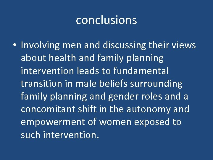 conclusions • Involving men and discussing their views about health and family planning intervention