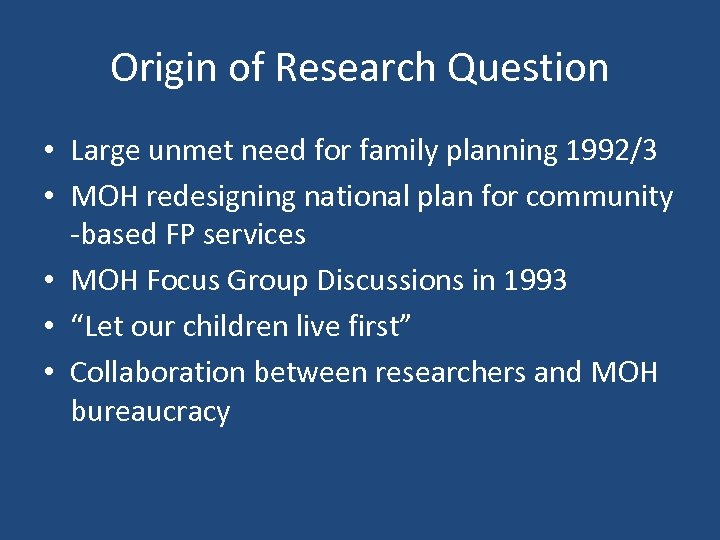 Origin of Research Question • Large unmet need for family planning 1992/3 • MOH