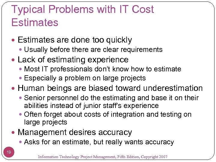 Typical Problems with IT Cost Estimates are done too quickly Usually before there are