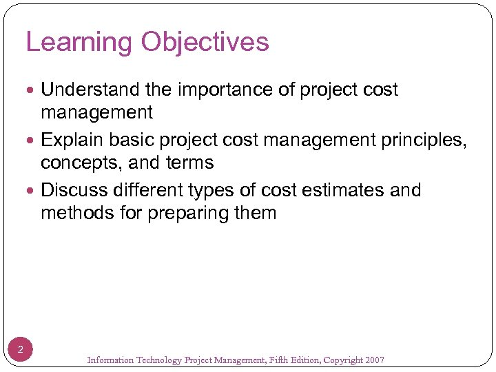 Learning Objectives Understand the importance of project cost management Explain basic project cost management