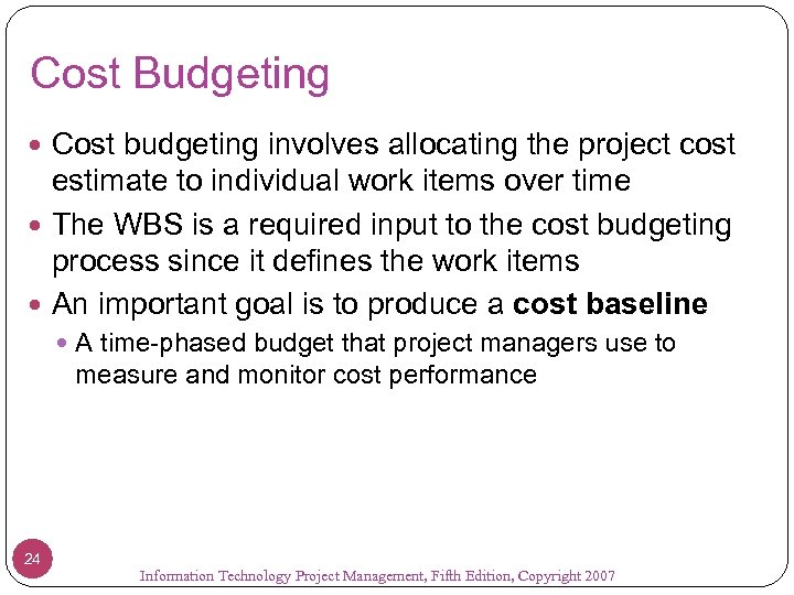 Cost Budgeting Cost budgeting involves allocating the project cost estimate to individual work items