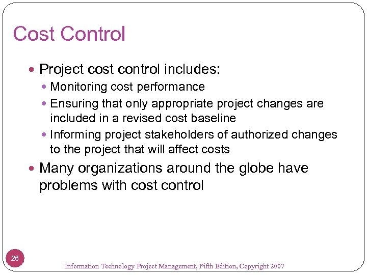 Cost Control Project cost control includes: Monitoring cost performance Ensuring that only appropriate project
