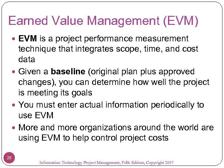 Earned Value Management (EVM) EVM is a project performance measurement technique that integrates scope,
