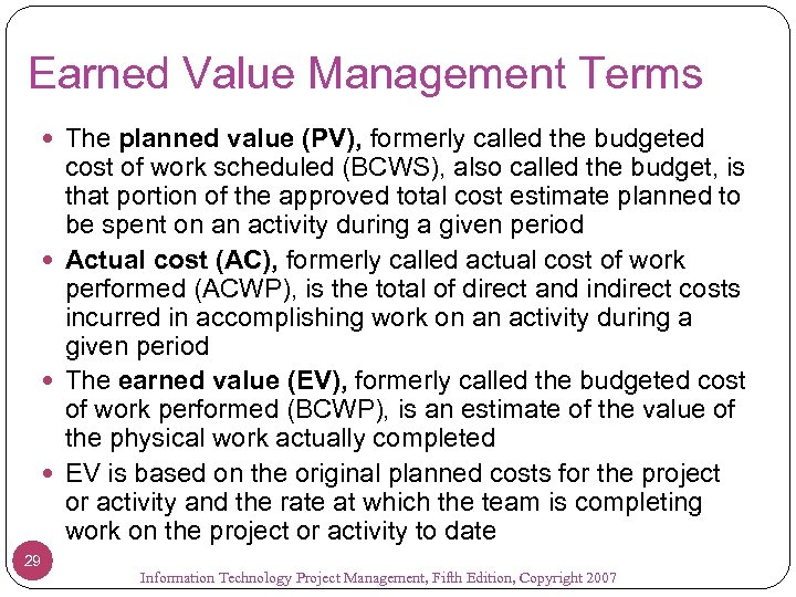 Earned Value Management Terms The planned value (PV), formerly called the budgeted cost of