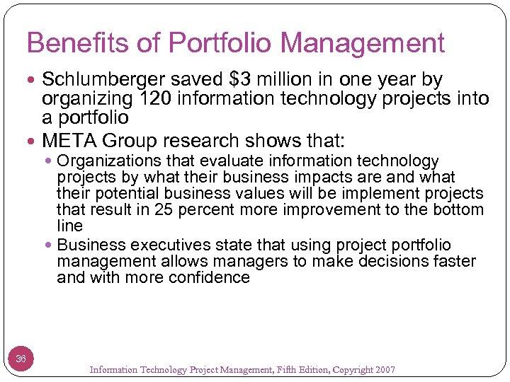 Benefits of Portfolio Management Schlumberger saved $3 million in one year by organizing 120