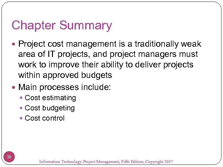 Chapter Summary Project cost management is a traditionally weak area of IT projects, and