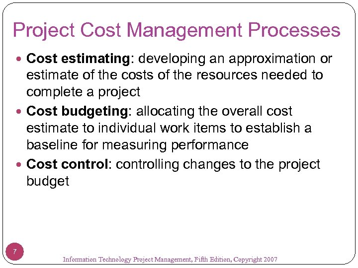 Project Cost Management Processes Cost estimating: developing an approximation or estimate of the costs