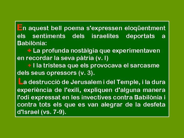 En aquest bell poema s'expressen eloqüentment els sentiments dels israelites deportats a Babilònia: +