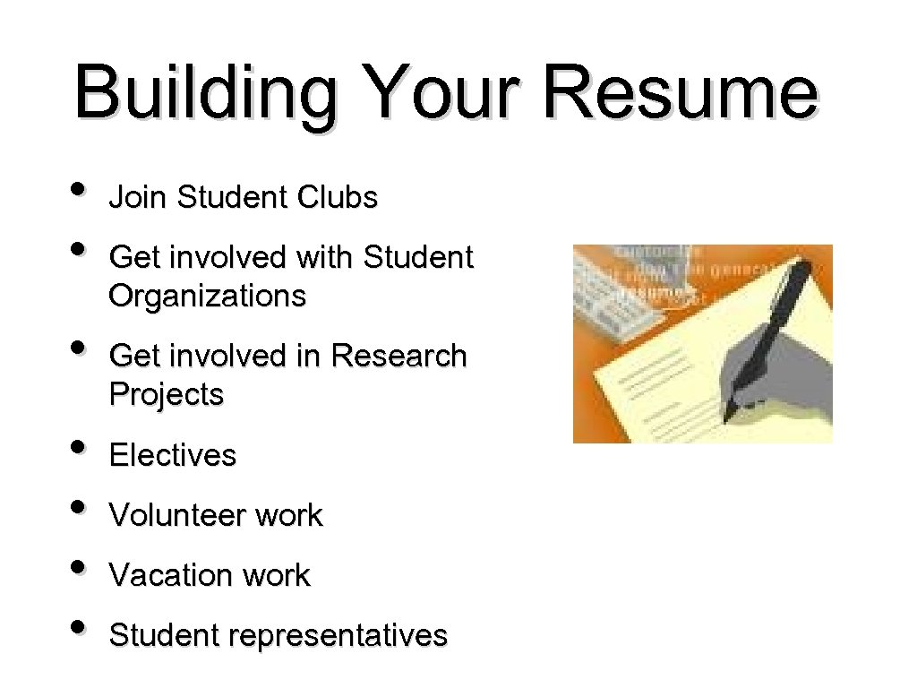 Building Your Resume • • Join Student Clubs Get involved with Student Organizations Get