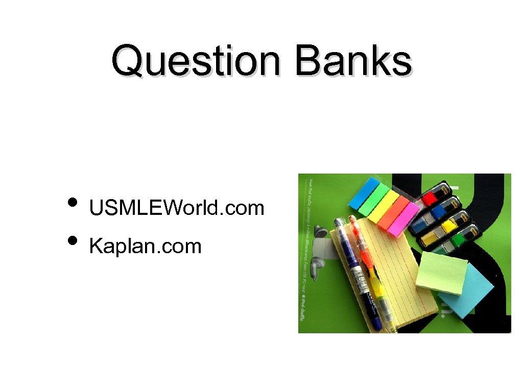 Question Banks • USMLEWorld. com • Kaplan. com