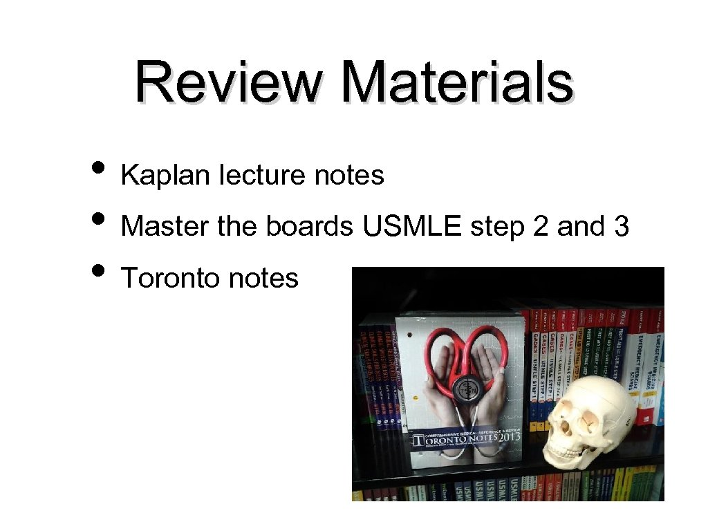 Review Materials • Kaplan lecture notes • Master the boards USMLE step 2 and
