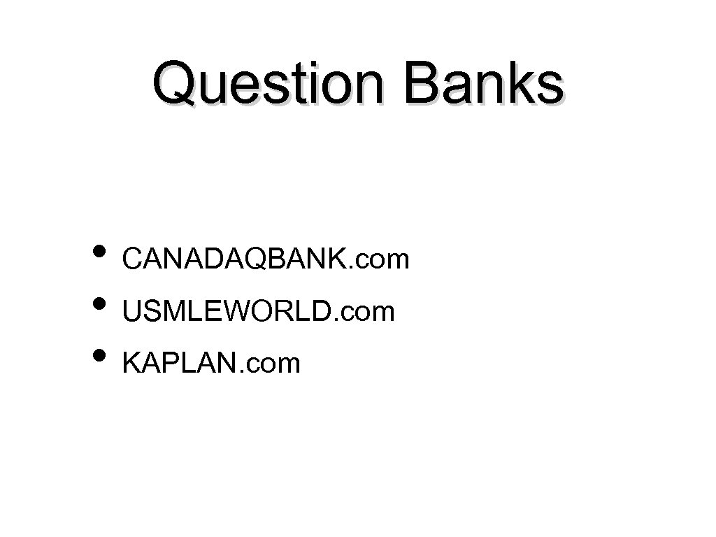 Question Banks • CANADAQBANK. com • USMLEWORLD. com • KAPLAN. com