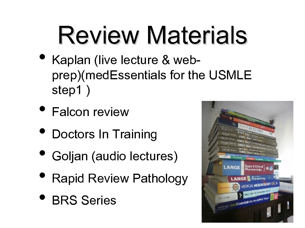 Review Materials • Kaplan (live lecture & web- prep)(med. Essentials for the USMLE step
