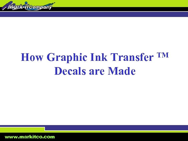 How Graphic Ink Transfer TM Decals are Made www. markitco. com