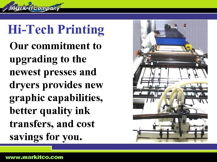 Hi-Tech Printing Our commitment to upgrading to the newest presses and dryers provides new