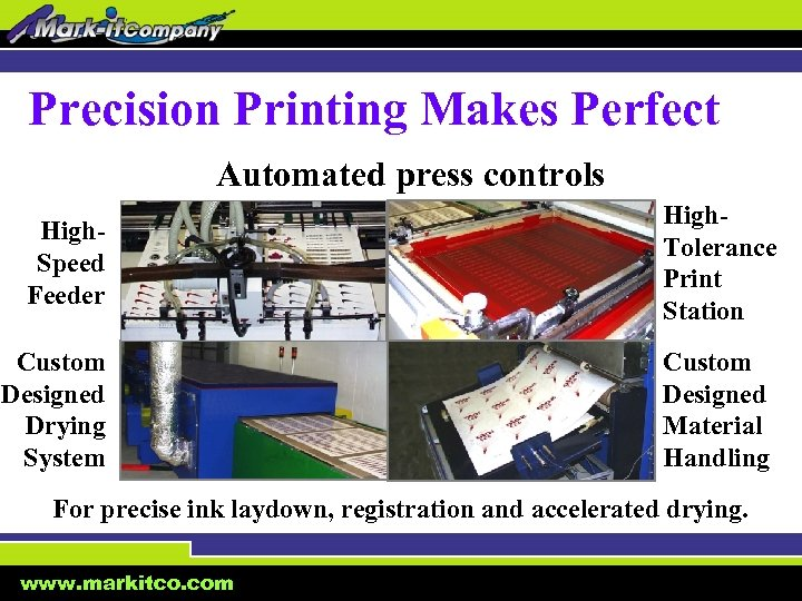 Precision Printing Makes Perfect Automated press controls High. Speed Feeder High. Tolerance Print Station