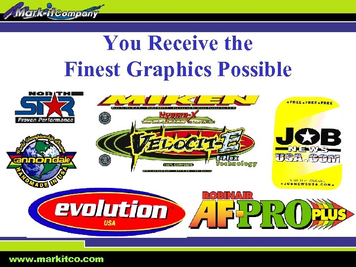 You Receive the Finest Graphics Possible www. markitco. com