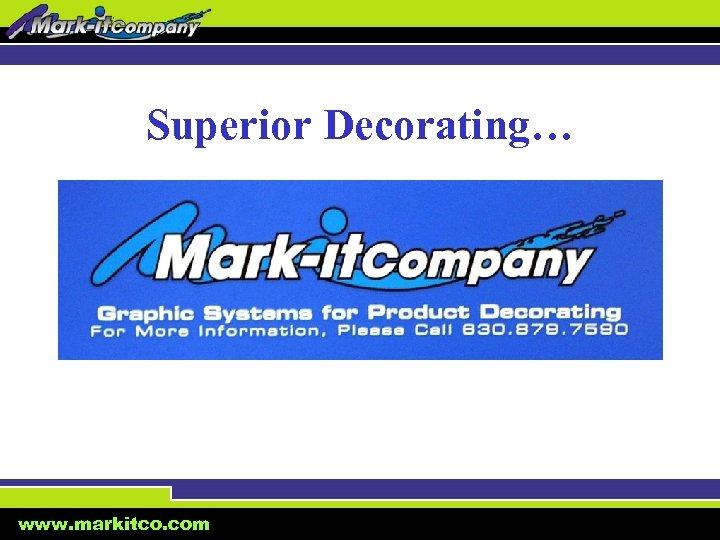 Superior Decorating… www. markitco. com