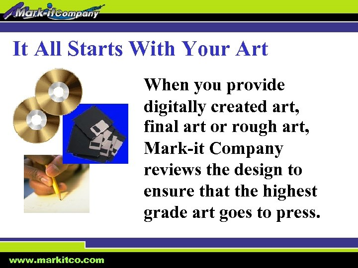 It All Starts With Your Art When you provide digitally created art, final art