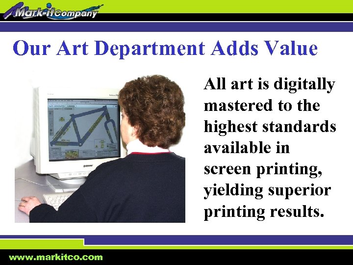 Our Art Department Adds Value All art is digitally mastered to the highest standards