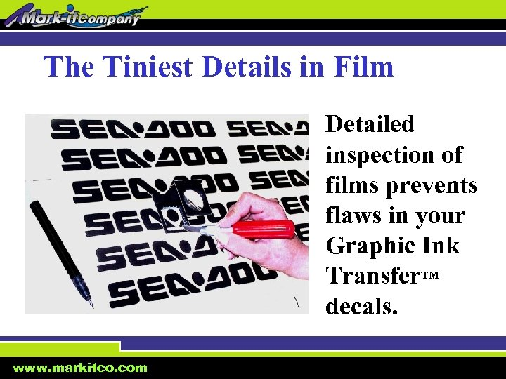 The Tiniest Details in Film Detailed inspection of films prevents flaws in your Graphic