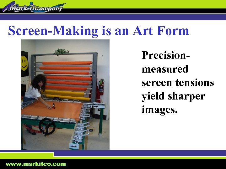 Screen-Making is an Art Form Precisionmeasured screen tensions yield sharper images. www. markitco. com